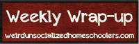 Weekly-Wrap-Up-at-Weird-Unsocialized-Homeschoolers.jpg