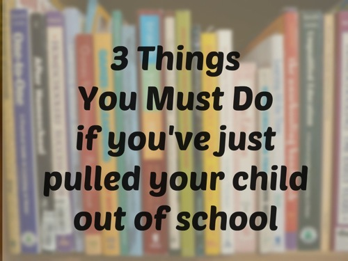 3 things you must do if youve just pulled your child our of school - tips for new homeschoolers